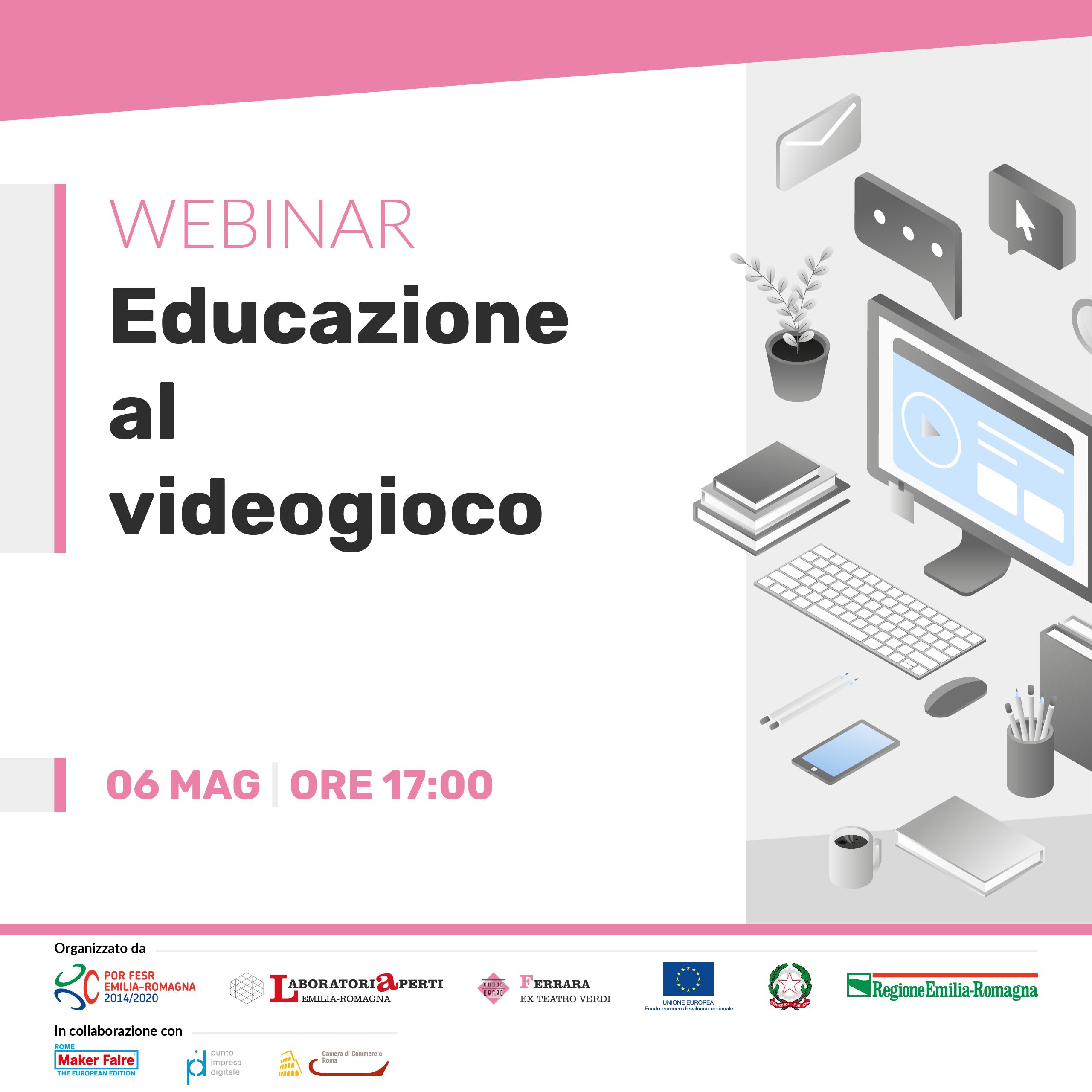 WEBINAR: EDUCAZIONE AL VIDEOGIOCO | 06 MAGGIO H 17:00
